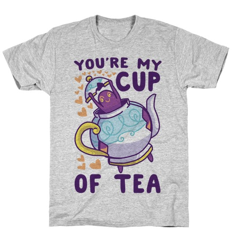 You're My Cup of Tea - Polteageist T-Shirt