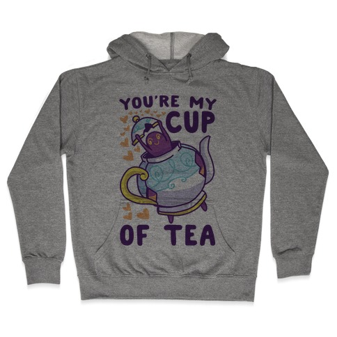 You're My Cup of Tea - Polteageist Hooded Sweatshirt