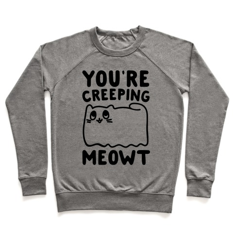 You're Creeping Meowt Pullover