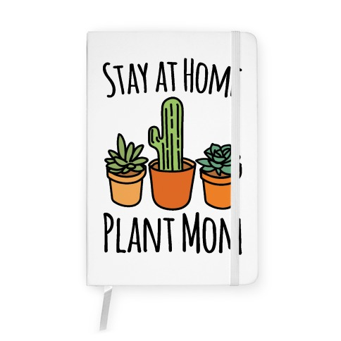 Stay At Home Plant Mom Notebook