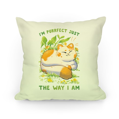 I'm Purrfect Just The Way I Am Pillow