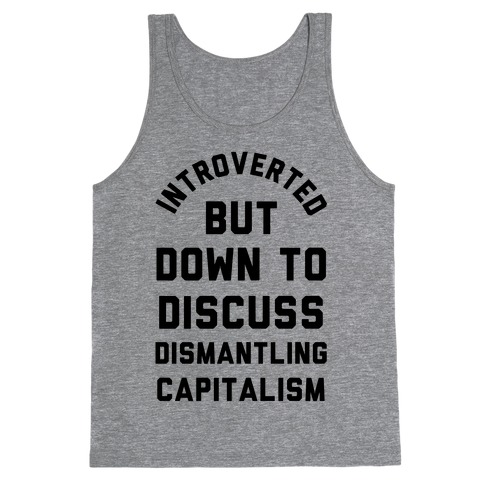 Introverted but Down to Discuss Dismantling Capitalism Tank Top