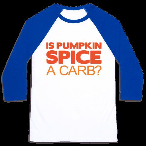 Is Pumpkin Spice A Carb Parody Baseball Tee