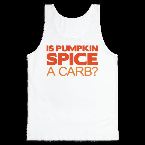 Is Pumpkin Spice A Carb Parody Tank Top