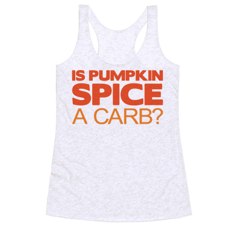 Is Pumpkin Spice A Carb Parody Racerback Tank Top