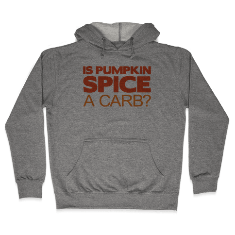 Is Pumpkin Spice A Carb Parody Hooded Sweatshirt