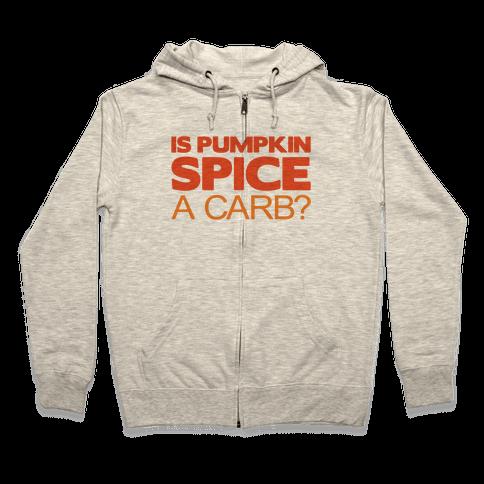 Is Pumpkin Spice A Carb Parody Zip Hoodie