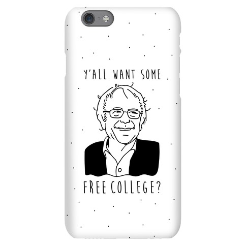 Y'all Want Some Free College Bernie Sanders Phone Case