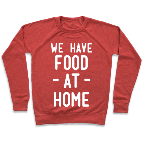 We Have Food at Home Pullover