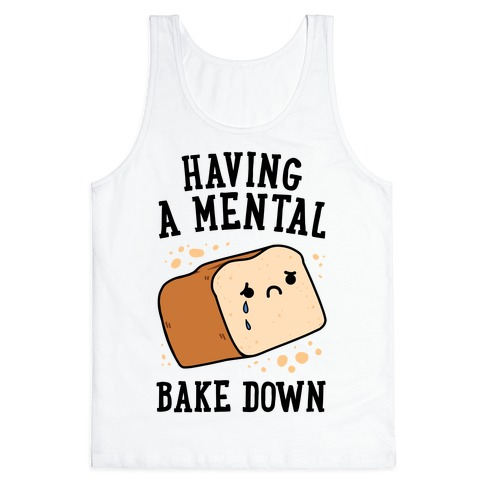 Having A Mental Bake Down Tank Top