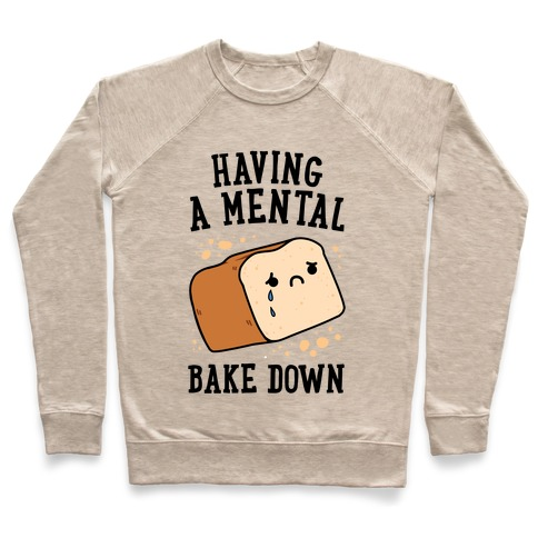 Having A Mental Bake Down Pullover