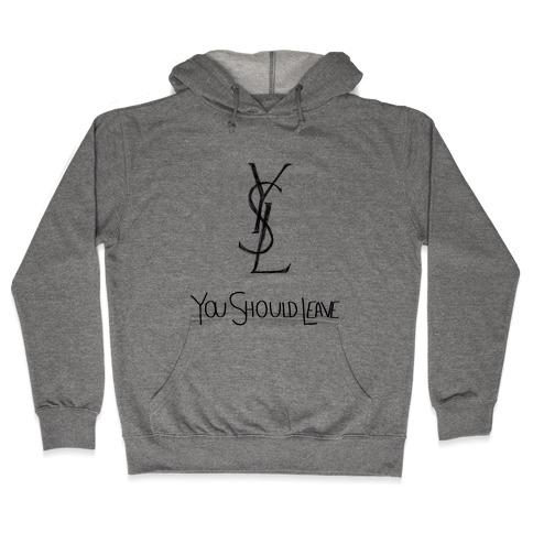 YSL Parody You Should Leave (black) Hooded Sweatshirt