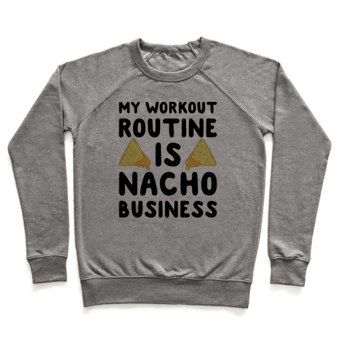 My Workout Routine Is Nacho Business Pullover