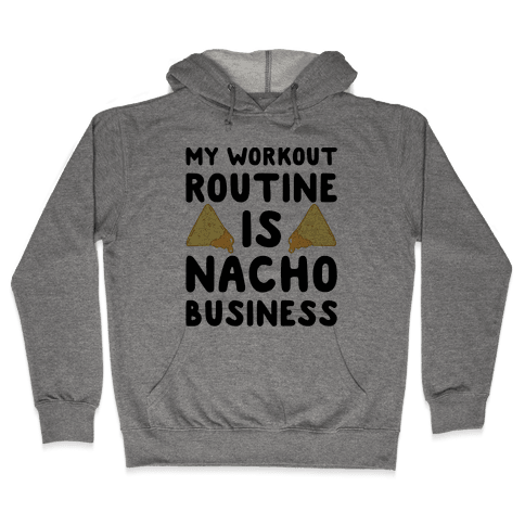 My Workout Routine Is Nacho Business Hooded Sweatshirt