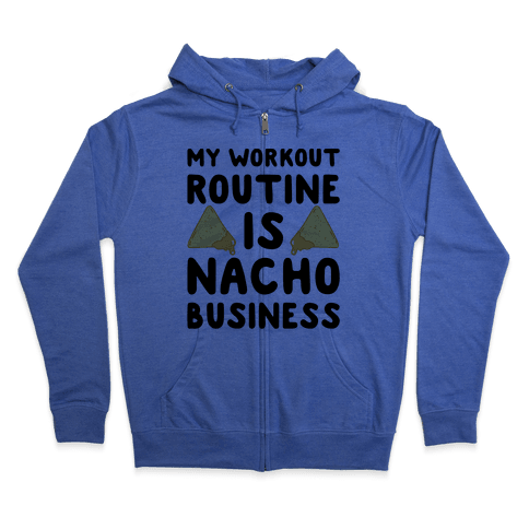 My Workout Routine Is Nacho Business Zip Hoodie