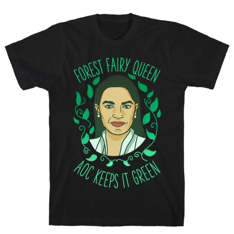 Forest Fairy Queen AOC Keeps it Green T-Shirt