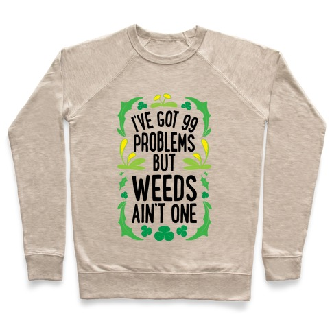 I've Got 99 Problems But Weeds Ain't One Pullover