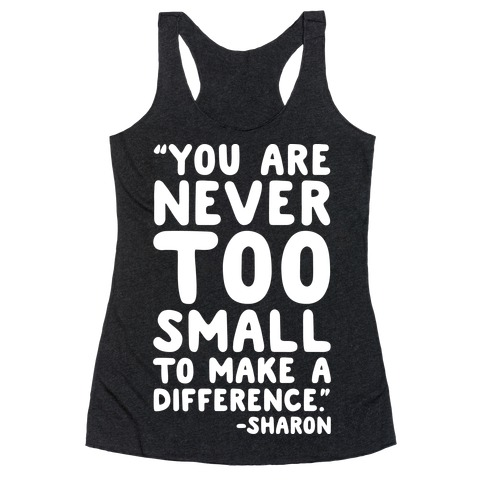 You Are Never Too Small To Make A Difference Sharon Parody Quote White Print Racerback Tank Top