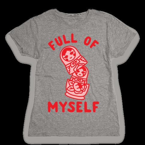 Full of Myself Womens T-Shirt
