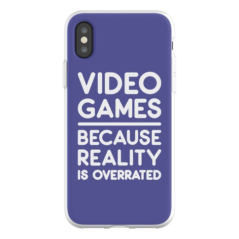 Video Games Because Reality Is Overrated Phone Flexi-Case