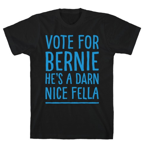 Vote For Bernie He's A Darn Nice Fella White Print T-Shirt