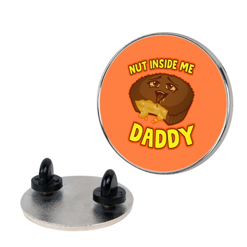 Nut Inside Me Daddy Pin