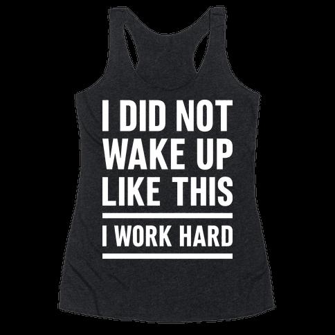 I Did Not Wake Up Like This I Work Hard Racerback Tank Top