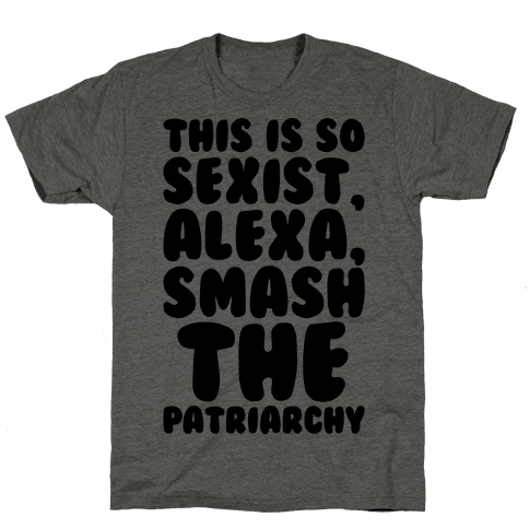 This Is So Sexist Alexa Smash The Patriarchy Mens T-Shirt