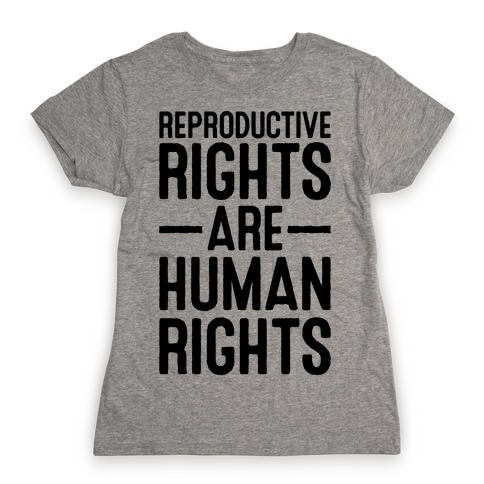 Reproductive Rights Are Human Rights Womens T-Shirt