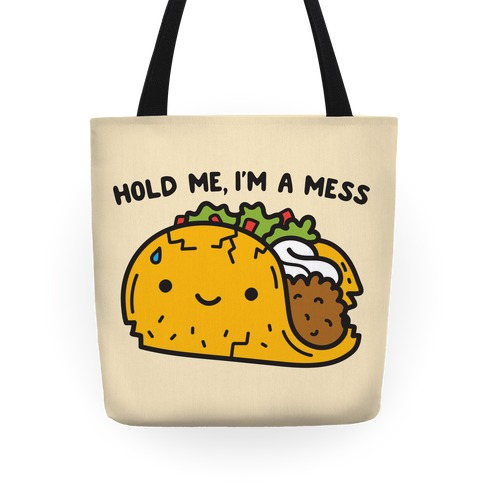 Hold Me, I'm A Mess Taco Tote
