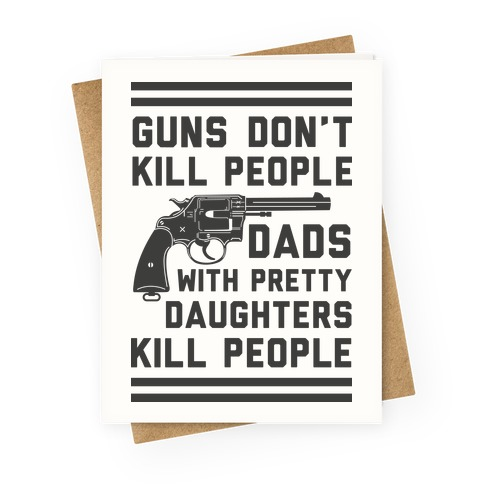 Guns Don't Kill People Dads Do Greeting Card