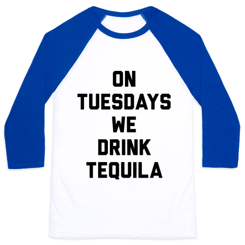 On Tuesdays We Drink Tequila Baseball Tee