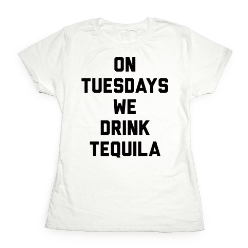 On Tuesdays We Drink Tequila Womens T-Shirt