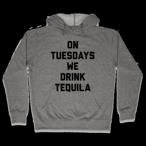 On Tuesdays We Drink Tequila Hooded Sweatshirt