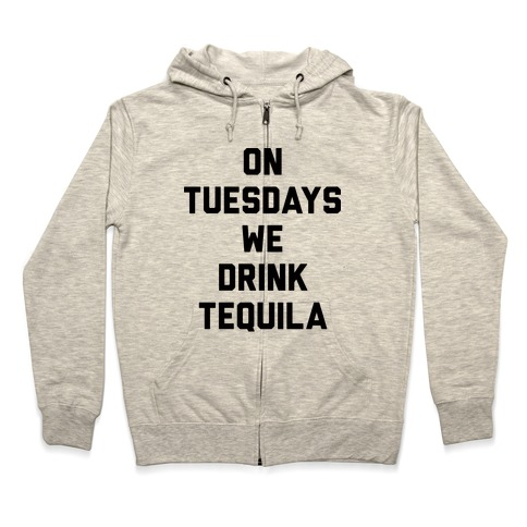 On Tuesdays We Drink Tequila Zip Hoodie