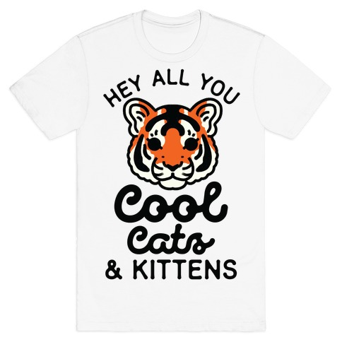 Hey All You Cool Cats and Kittens T-Shirt