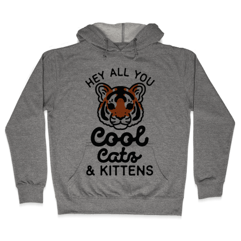 Hey All You Cool Cats and Kittens Hooded Sweatshirt