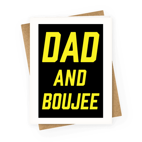Dad and Boujee Greeting Card