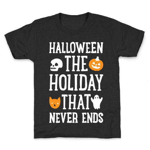 Halloween The Holiday That Never Ends Kids T-Shirt
