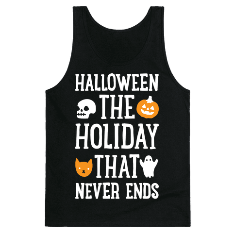 Halloween The Holiday That Never Ends Tank Top