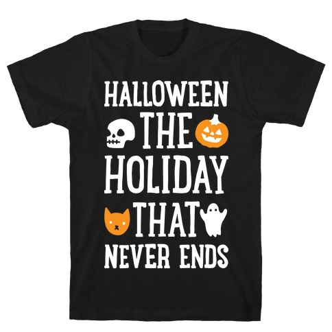 Halloween The Holiday That Never Ends T-Shirt