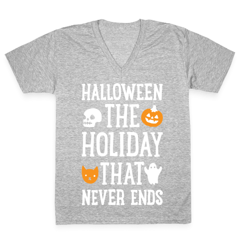 Halloween The Holiday That Never Ends V-Neck Tee Shirt