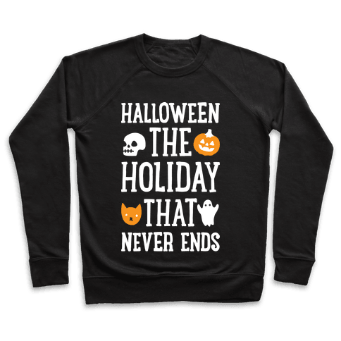 Halloween The Holiday That Never Ends Pullover