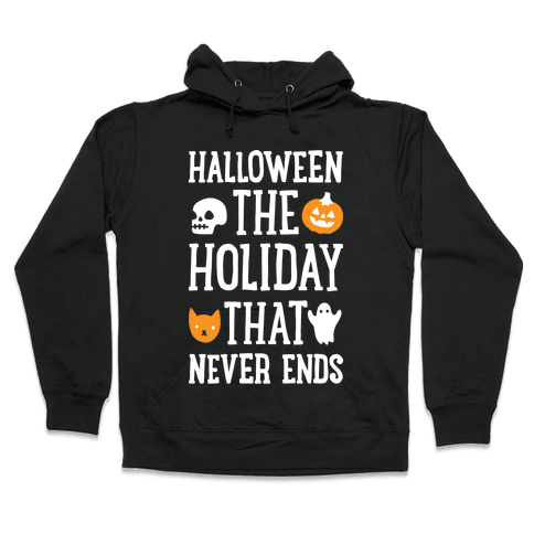 Halloween The Holiday That Never Ends Hooded Sweatshirt