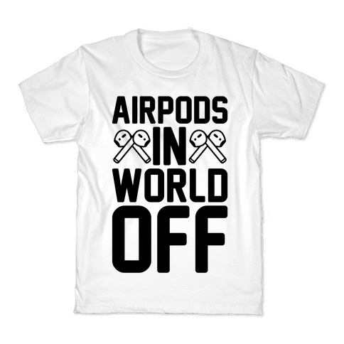 AirPods In World Off Parody Kids T-Shirt