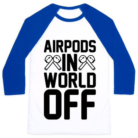 AirPods In World Off Parody Baseball Tee