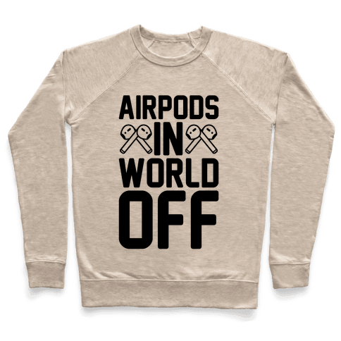 AirPods In World Off Parody Pullover