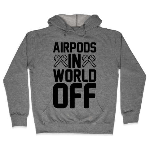 AirPods In World Off Parody Hooded Sweatshirt