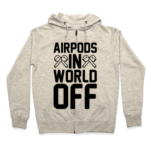 AirPods In World Off Parody Zip Hoodie