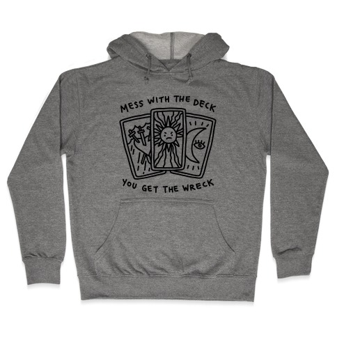 Mess With The Deck You Get The Wreck Hooded Sweatshirt